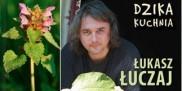 Dzika Kuchnia - Łukasz Łuczaj