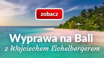 Wyprawa na Bali z Wojciechem Eichelbergerem