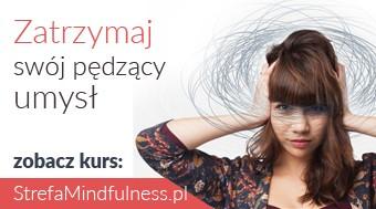 Zatrzymaj swój pędzący umysł. Wejdź do Strefy Mindfulness